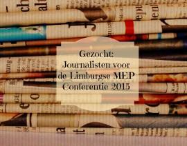 Gezocht: Journalisten voor de Limburgse MEP Conferentie 2015
