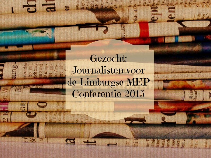 Gezocht: Journalisten Limburgse MEP Conferentie 2015